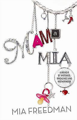 Mama Mia: A Memoir of Mistakes, Magazines and Motherhood by Mia Freedman USED