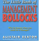 The Little Book of Management Bollocks: Why be Human When You Could be a Manager? by Alistair Beaton (Paperback, 2001)