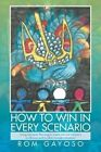 How to Win in Every Scenario: Using Scenario Planning to Create Win-Win Solutions in Ukraine and in Other Complex Situations by Rom Gayoso (Paperback / softback, 2014)