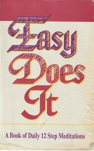 Easy Does It : A Book of Daily 12 Step Meditations ...
