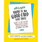 There is No Good Card for This: What to Say and Do When Life is Scary, Awful, and Unfair to People You Love by Emily McDowell, Kelsey Crowe (Hardback, 2017)