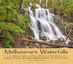 Melbourne-039-s-Waterfalls-314-Waterfalls-within-100km-of-Melbourne-Volume-Three