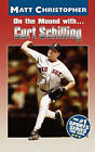 On the Mound With... Curt Schilling by Matt Christopher (Paperback / softback, 2001)