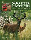 500 Deer Hunting Tips: Strategies, Techniques and Methods by Bill Vaznis (Hardback, 2008)