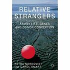 Relative Strangers: Family Life, Genes and Donor Conception by Petra Nordqvist, C. Smart (Paperback, 2014)