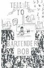 Tell It to Bartender Bob by Andy Book, Evan Book (Paperback / softback, 2012)