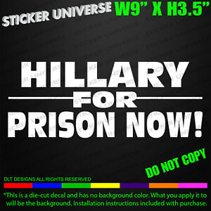 Hillary For Prison Now Funny Car Window Decal Bumper Sticker Lock