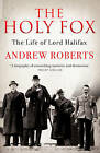 The Holy Fox: The Life of Lord Halifax by Andrew Roberts (Paperback, 2015)