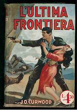 CURWOOD JAMES OLIVER L'ULTIMA FRONTIERA SONZOGNO 1931 ROMANTICA MONDIALE 35