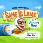 """Little Jimmy Says """"same Is Lame"""" by Mike Motz 9780985478223 Hardback 2014"""