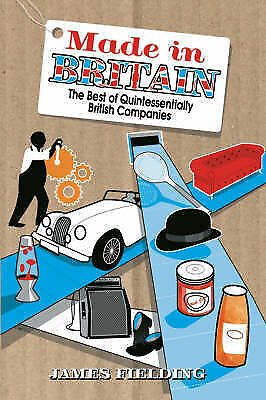 1 of 1 - Made in Britain: The best of Quintessentially British Companies,Fielding, James,