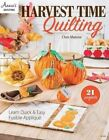 Harvest Time Quilting: Learn Quick and Easy Fusible Applique 21 Projects by Chris Malone (Paperback, 2016)