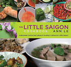 Little Saigon Cookbook: Vietnamese Cuisine and Culture in Southern California's Little Saigon by Ann Le (Paperback, 2012)
