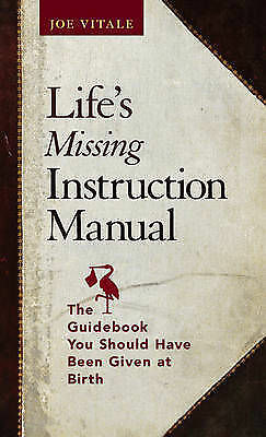 Life's Missing Instruction Manual : The Guidebook You Should Have Been Given at