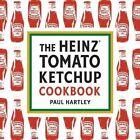 The Heinz Tomato Ketchup Cookbook by Paul Hartley (Hardback, 2008)