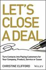 Let's Close a Deal: Turn Contacts Into Paying Customers for Your Company, Product, Service or Cause by Christine Clifford (Hardback, 2013)