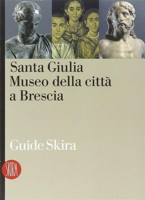 Santa Giulia Museo Della Citta A Brescia Skira 2004