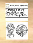 A Treatise of the Description and Use of the Globes. by Multiple Contributors (Paperback / softback, 2010)