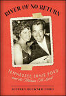 River of No Return: Tennessee Ernie Ford and the Woman He Loved by Jeffrey Buckner Ford (Hardback, 2008)