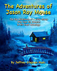 The Adventures of Jason Roy Mouse: The Fun Adventures of a Little Mouse Who Uses His Diabetes to His Great Advantage by Jeffrey Stephen Maki (Paperback / softback, 2010)