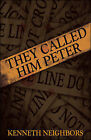 They Called Him Peter by Kenneth Neighbors (Paperback, 2009)
