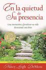 En la Quietud de su Presencia: Una Invitacion A Fortalecer su Vida Devocional Con Dios by Nancy Leigh DeMoss (Paperback / softback, 2011)