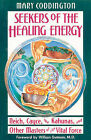 Seekers of the Healing Energy: Reich, Cayce, the Kahunas and Other Masters of the Vital Force by Mary Coddington (Paperback, 1991)