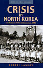 Crisis in North Korea: The Failure of De-stalinization, 1956 by Andrei N. Lankov (Paperback, 2007)