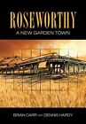 Roseworthy - A New Garden Town by Dennis Hardy, Brian Robert Carr (Paperback / softback, 2013)
