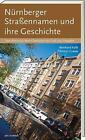 Nürnberger Straßennamen und ihre Geschichte von Reinhard Kalb und Tilmann Grewe (2015, Taschenbuch)