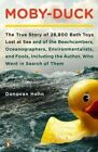 Moby-Duck: The True Story of 28,800 Bath Toys Lost at Sea and of the Beachcombers, Oceanographers, Environmentalists, and Fools, Including the Author, Who Went in Search of Them by Donovan Hohn (Paperback / softback)