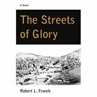 The Streets of Glory 9780595433124 by Robert L. Franck Book