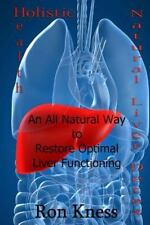 Holistic Health: Natural Liver Detox : An All-Natural Way to Restore Optimal...