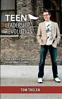 Teen Leadership Revolution: How Ordinary Teens Become Extraordinary Leaders by Tom Thelen (Paperback / softback, 2012)