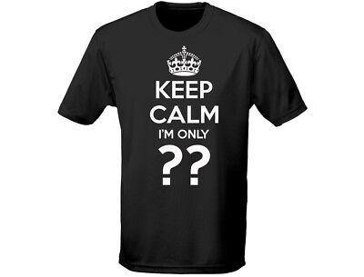 Keep Calm Im Only ?? Mens Birthday Funny T-shirt (12 Colours) Bequem Und Einfach Zu Tragen