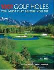 1001 Golf Holes You Must Play Before You Die by Jeff Barr (2005, Hardcover)