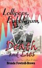 Lollipops Bubblegum Death and Lies 9781452053165 by Brenda Fewtrell Brown