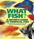 What Fish? a Buyer's Guide to Tropical Fish: Essential Information to Help You Choose the Right Fish for Your Tropical Freshwater Aquarium by Nick Fletcher, Nick Flethcer (Paperback / softback)