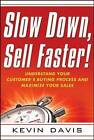 Slow Down, Sell Faster!: Understand Your Customer's Buying Process and Maximize Your Sales by Kevin Davis (Paperback, 2011)