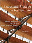 Integrated Practice in Architecture: Mastering Design-build, Fast-track, and Building Information Modeling by George Elvin (Hardback, 2007)