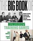 The Big Book of Humorous Training Games: Games to Bring Humour, Fun and Creativity into Any Group Situation by Doni Tamblyn, Sharyn Weiss (Paperback, 2007)