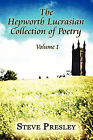 The Hepworth Lucrasian Collection of Poetry: Volume 1 by Steve Presley (Paperback / softback, 2008)