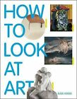 How to Look at Art by Susie Hodge (Paperback, 2014)