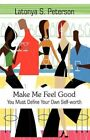 Make Me Feel Good 9781456067090 by Latonya S. Peterson Paperback