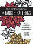 The Coloring Book of Tangle Patterns: Pages, Templates and Patterns to Create and Play by Tiffany Lovering (Paperback, 2016)