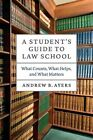 A Student's Guide to Law School: What Counts, What Helps, and What Matters by Andrew B. Ayers (Hardback, 2013)