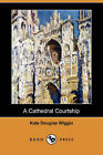 A Cathedral Courtship (Dodo Press) by Kate Douglas Wiggin (Paperback / softback, 2007)