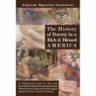 The History of Poverty in a Rich and Blessed America 9781438903446 Ihewulezi