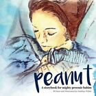Peanut: A Storybook for Mighty Preemie Babies by Lindsay Nolan (Paperback / softback, 2015)