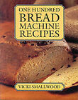 One Hundred Bread Machine Recipes Hdbk by Smallwood (Book, 2003)